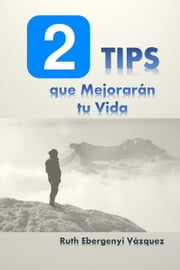 2 Tips que Mejorarán tu Vida ebook by Ruth Ebergenyi