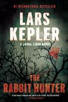 The Rabbit Hunter - Joona Linna Series: #6 ebook by Lars Kepler, Neil Smith