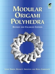 Modular Origami Polyhedra - Revised and Enlarged Edition ebook by Lewis Simon,Bennett Arnstein,Rona Gurkewitz