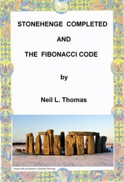 Stonehenge Completed and the Fibonacci Code ebook by Neil L Thomas