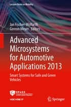 Advanced Microsystems for Automotive Applications 2013 - Smart Systems for Safe and Green Vehicles ebook by Jan Fischer-Wolfarth, Gereon Meyer