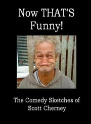 Now THAT'S Funny! The Comedy Sketches of Scott Cherney ebook by Scott Cherney