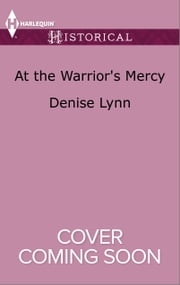At the Warrior's Mercy ebook by Denise Lynn