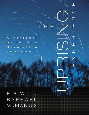 The Uprising Experience - A Personal Guide for a Revolution of the Soul, Promise Keepers Edition eBook by Erwin Raphael McManus