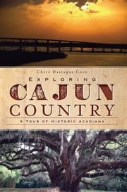 Exploring Cajun Country - A Tour of Historic Acadiana ebook by Cheré Dastugue Coen