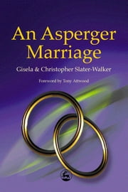 An Asperger Marriage ebook by Christopher Slater-Walker,Gisela Slater-Walker,Anthony Attwood