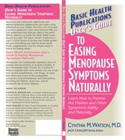 User's Guide to Easing Menopause Symptoms Naturally ebook by Cynthia M Watson MD