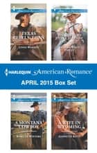 Harlequin American Romance April 2015 Box Set - Texas Rebels: Egan\A Montana Cowboy\The Cowboy's Little Surprise\A Wife in Wyoming ebook by Linda Warren, Rebecca Winters, Barbara White Daille,...
