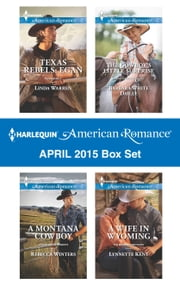 Harlequin American Romance April 2015 Box Set - Texas Rebels: Egan\A Montana Cowboy\The Cowboy's Little Surprise\A Wife in Wyoming ebook by Linda Warren,Rebecca Winters,Barbara White Daille,Lynnette Kent