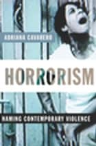 Horrorism - Naming Contemporary Violence ebook by Adriana Cavarero, William McCuaig