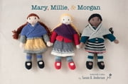 Mary, Millie, & Morgan ebook by Susan B. Anderson,Quince & Company