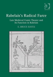 Rabelais's Radical Farce - Late Medieval Comic Theater and Its Function in Rabelais ebook by Dr E Bruce Hayes
