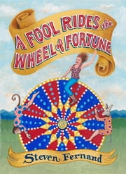 A Fool Rides the Wheel of Fortune ebook by Steven M. Fernand