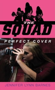 The Squad: Perfect Cover ebook by Jennifer Lynn Barnes