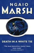 Death in a White Tie (The Ngaio Marsh Collection) ebook by Ngaio Marsh