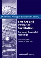 The Art and Power of Facilitation: Running Powerful Meetings - Running Powerful Meetings ebook by Alice Zavala, Kathleen B Hass