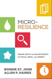 Micro-Resilience - Minor Boosts for Major Shifts in Focus, Drive, and Energy ebook by Bonnie St. John