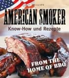 American Smoker - Know-how und Rezepte ebook by Jeff Phillips