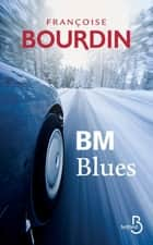 BM Blues ebook by Françoise BOURDIN