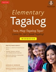 Elementary Tagalog Workbook - Tara, Mag-Tagalog Tayo! Come On, Let's Speak Tagalog! (Downloadable MP3 Audio Included) ebook by Jiedson R. Domigpe, Nenita Pambid Domingo