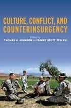 Culture, Conflict, and Counterinsurgency ebook by Thomas H. Johnson, Barry Zellen