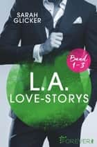 L.A. Love Storys Band 1-3 - 3 Romane in einem Bundle ebook by Sarah Glicker