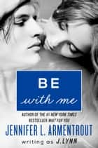 Be with Me ebook by J. Lynn