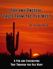 Odd and Unusual Tales from the Old West ebook by Alton Pryor