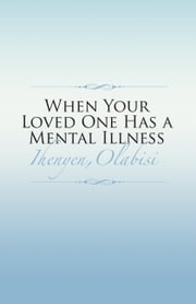 When Your Loved One Has a Mental Illness ebook by Olabisi Ihenyen