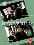 Writing the Short Film ebook by Patricia Cooper, Ken Dancyger
