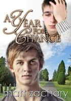 A Year For Change - The Nicholas Chronicles, #3 ebook by Matt Zachary