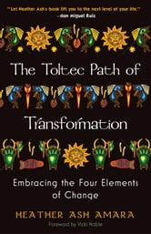 The Toltec Path of Transformation - Embracing the Four Elements of Change ebook by HeatherAsh Amara