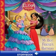 Elena of Avalor: My Best Friend's Birthday - A Disney Read Along ebook by Disney Book Group