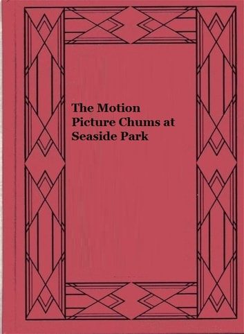 The Motion Picture Chums at Seaside Park ebook by Victor Appleton