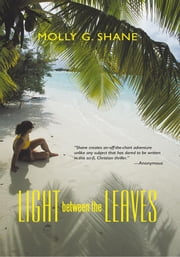 Light between the Leaves ebook by MOLLY G. SHANE