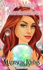 Meows, Magic, & Marshmallows - Lake Forest Witches, #7 ebook by Madison Johns