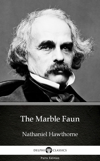The Marble Faun by Nathaniel Hawthorne - Delphi Classics (Illustrated) ebook by Nathaniel Hawthorne