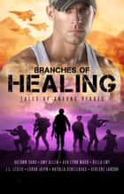 Branches of Healing - Tales of Unsung Heroes ebook by Autumn Sand, Amy Allen, Ava Lynn Wood,...