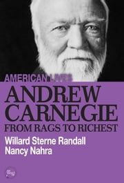 Andrew Carnegie: From Rags to Richest ebook by Willard Sterne Randall