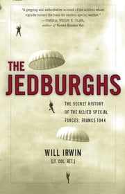 The Jedburghs - The Secret History of the Allied Special Forces, France 1944 ebook by Will Irwin