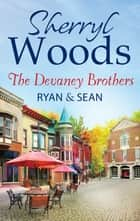 The Devaney Brothers: Ryan and Sean: Ryan's Place (The Devaneys, Book 1) / Sean's Reckoning (The Devaneys, Book 2) ebook by Sherryl Woods