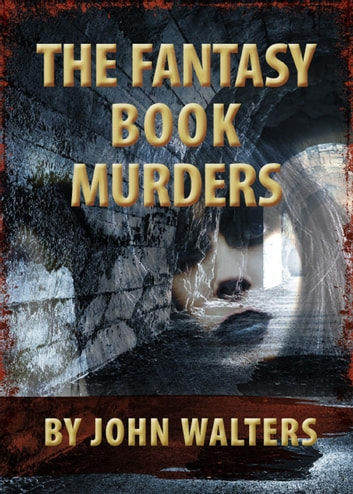 The Fantasy Book Murders ebook by John Walters