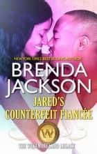 Jared's Counterfeit Fiancée - A Compelling and Seductive Romance eBook by Brenda Jackson