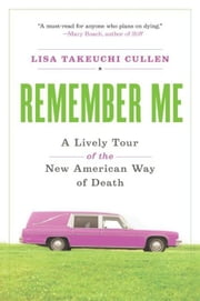 Remember Me - A Lively Tour of the American Way of Dea ebook by Lisa Takeuchi Cullen