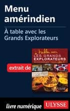 Menu amérindien - À table avec les Grands Explorateurs ebook by Éric Courtade