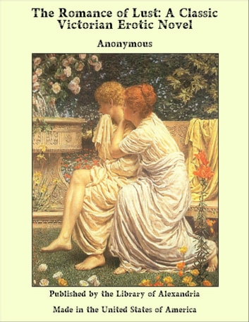 The Romance of Lust: A Classic Victorian Erotic Novel ebook by Anonymous