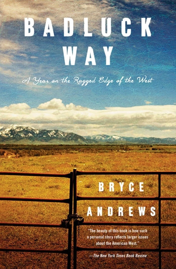Badluck Way - A Year on the Ragged Edge of the West ebook by Bryce Andrews