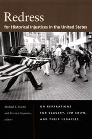 Redress for Historical Injustices in the United States - On Reparations for Slavery, Jim Crow, and Their Legacies ebook by Michael T. Martin,Marilyn Yaquinto,David Lyons,Michael K. Brown