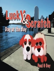 Lucky and Scratch: Day at the Bay ebook by Paul Day