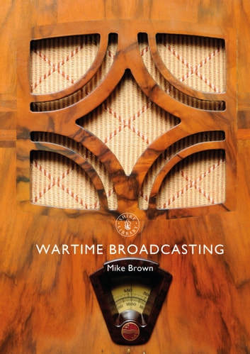 Wartime Broadcasting ebook by Mike Brown